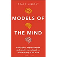 Models of the Mind: How Physics, Engineering and Mathematics Have Shaped Our Understanding of the Brain