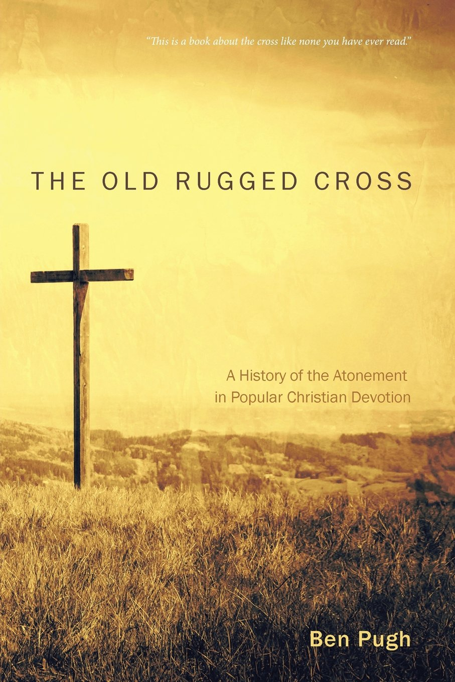 The Old Rugged Cross A History Of The Atonement In Popular