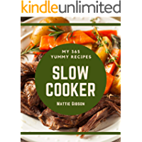 My 365 Yummy Slow Cooker Recipes: Yummy Slow Cooker Cookbook - Your Best Friend Forever