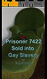 Prisoner 7422 Sold into Gay Slavery