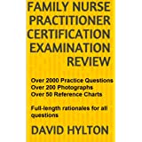 Family Nurse Practitioner Certification Examination Review: Over 2000 Practice Questions and Over 50 Reference Charts