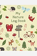 My Nature Log Book: Get your little naturalist excited for their next outdoor adventure with this guided field journal | Fun activities and adventure ... and experience nature with all their senses Paperback
