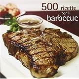 500 ricette per il barbecue