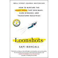 Loonshots: How to Nurture the Crazy Ideas That Win Wars, Cure Diseases, and Transform Industries