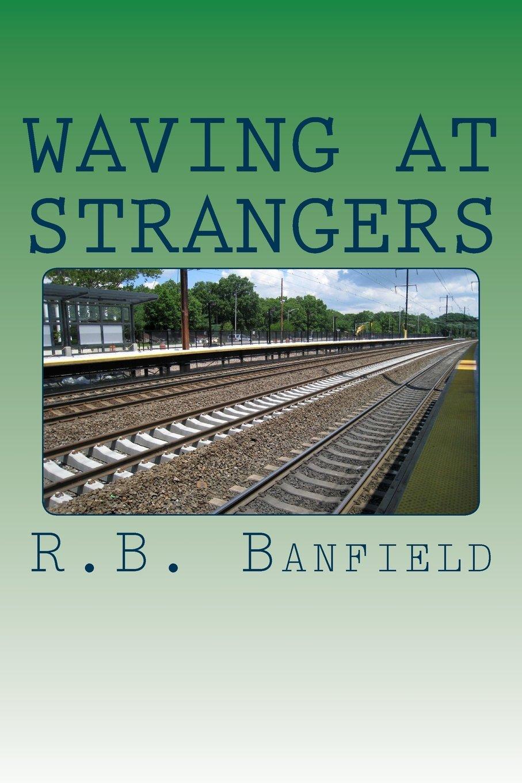 waving at strangers r b banfield 9781475171785 amazon com books