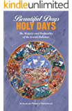 Beautiful Days, Holy Days: The Majesty and Profundity of the Jewish Holidays