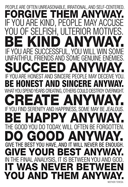 Mother Teresa Quotes Do It Anyway | Amazon Com Mother Teresa Anyway Quote Poster 13 X 19in Prints