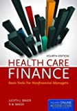 Health Care Finance: Basic Tools for Nonfinancial Managers (Health Care Finance (Baker))