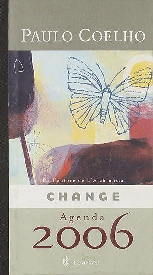 Change/Cambiamenti. Agenda 2006 [Italia]: Amazon.es: Coelho ...