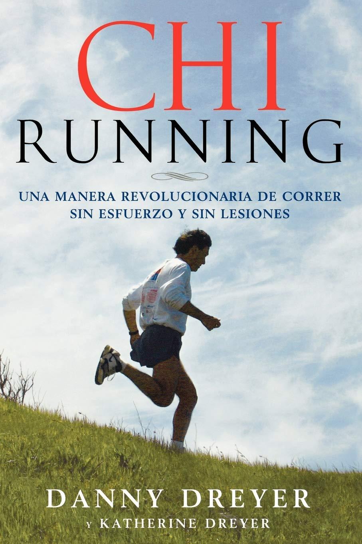 ChiRunning: Una manera revolucionaria de correr sin esfuerzo ...