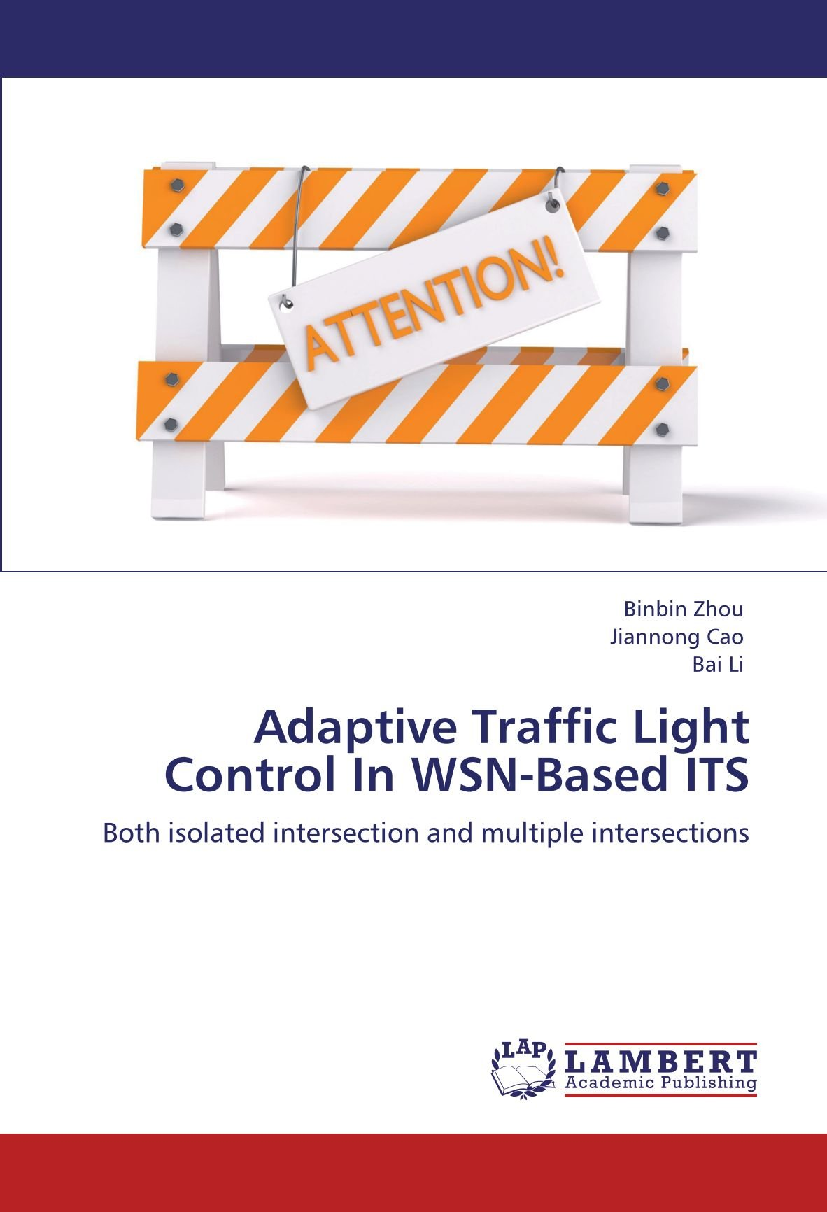 Adaptive Traffic Light Control In WSN-Based ITS: Both isolated intersection and multiple intersections PDF