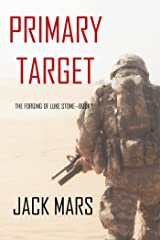 Primary Target: The Forging of Luke Stone—Book #1 (an Action Thriller) Kindle Edition