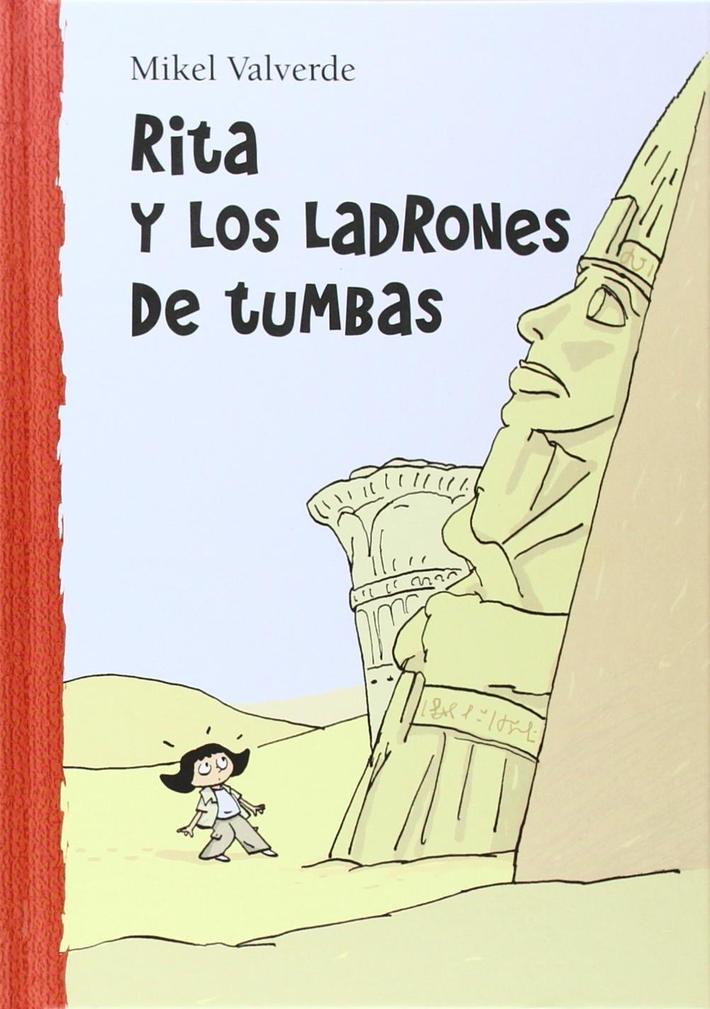 Rita y los ladrones de tumbas (El mundo de Rita) Tapa dura – 30 sep 2007 Mikel Valverde Tejedor 8479421436 Archaeology; Fiction. Egypt; Antiquities; Fiction.