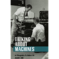 Talking about Machines: An Ethnography of a Modern Job (Collection on Technology and Work)