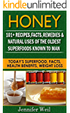 Honey 101+ Recipes, Facts, Remedies, & Natural Uses for One of the Oldest Superfoods Known to Man: Today's Superfood, Facts, Health Benefits, Weight Loss (Today's Superfoods)