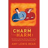 From Charm to Harm:: The Guide to Spotting, Naming, and Stopping Emotional Abuse in Intimate Relationships