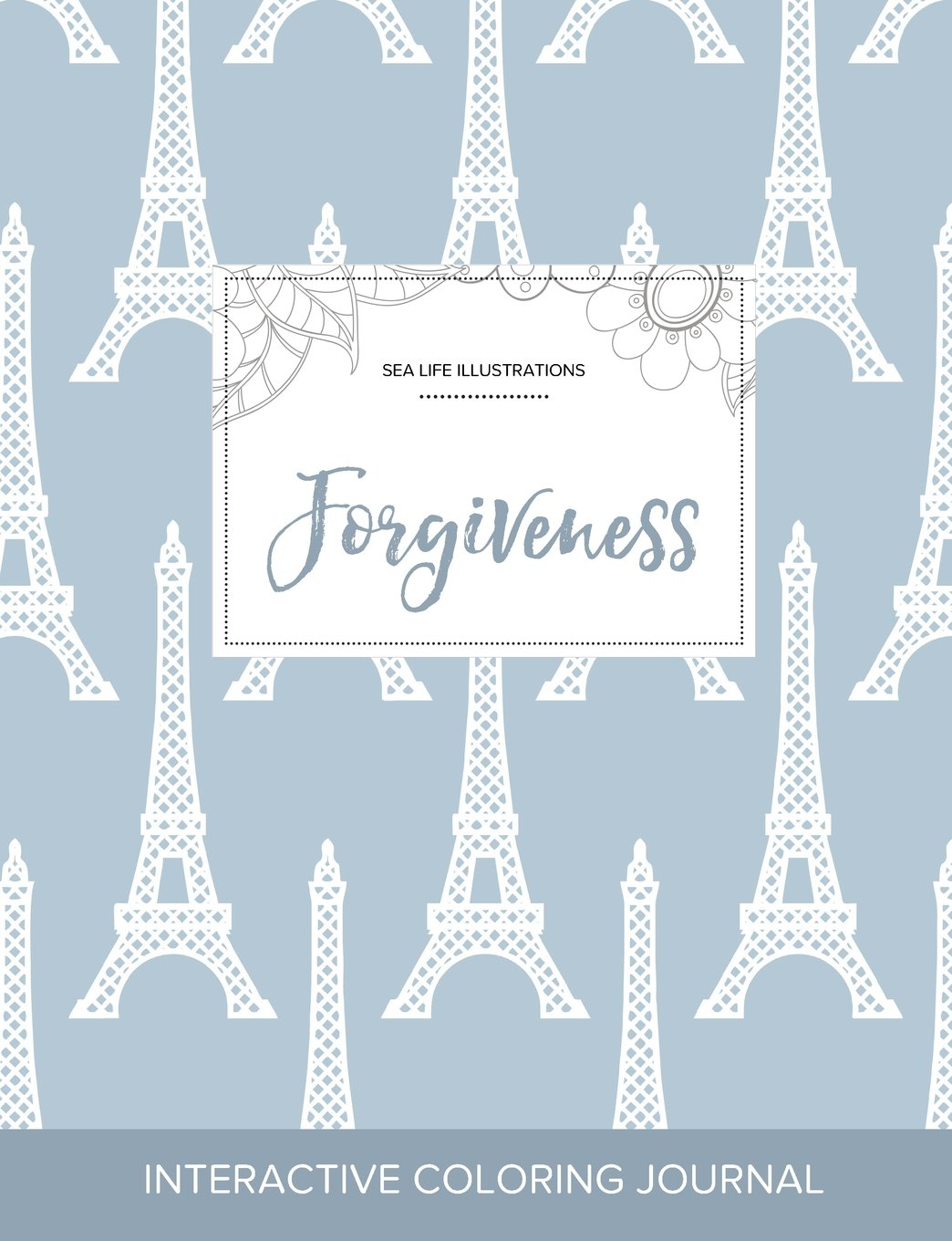 Download Adult Coloring Journal: Forgiveness (Sea Life Illustrations, Eiffel Tower) ebook