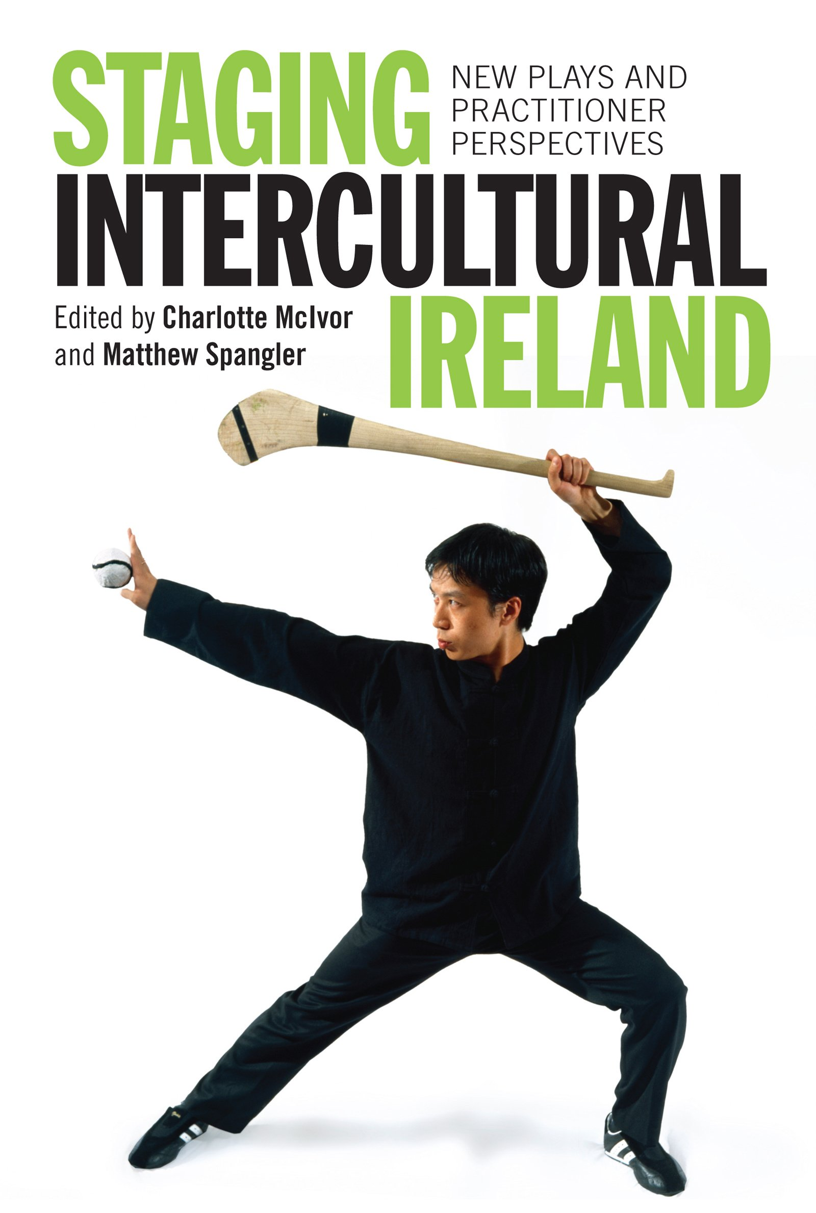 Staging Intercultural Ireland: New Plays and Practitioner Perspectives