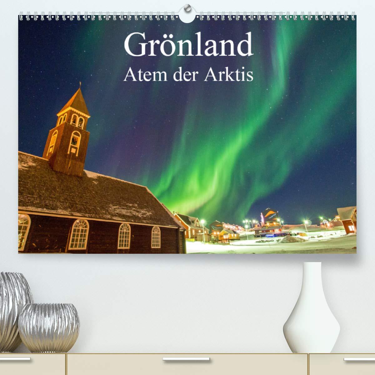 Calvendo Premium Kalender Grönland   Atem Der Arktis  Atemberaubende Reise Im Hohen Norden  Hochwertiger DIN A2 Wandkalender 2020 Kunstdruck In Hochglanz
