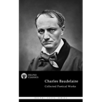 Delphi Collected Poetical Works of Charles Baudelaire (Illustrated) (Delphi Poets Series Book 89)
