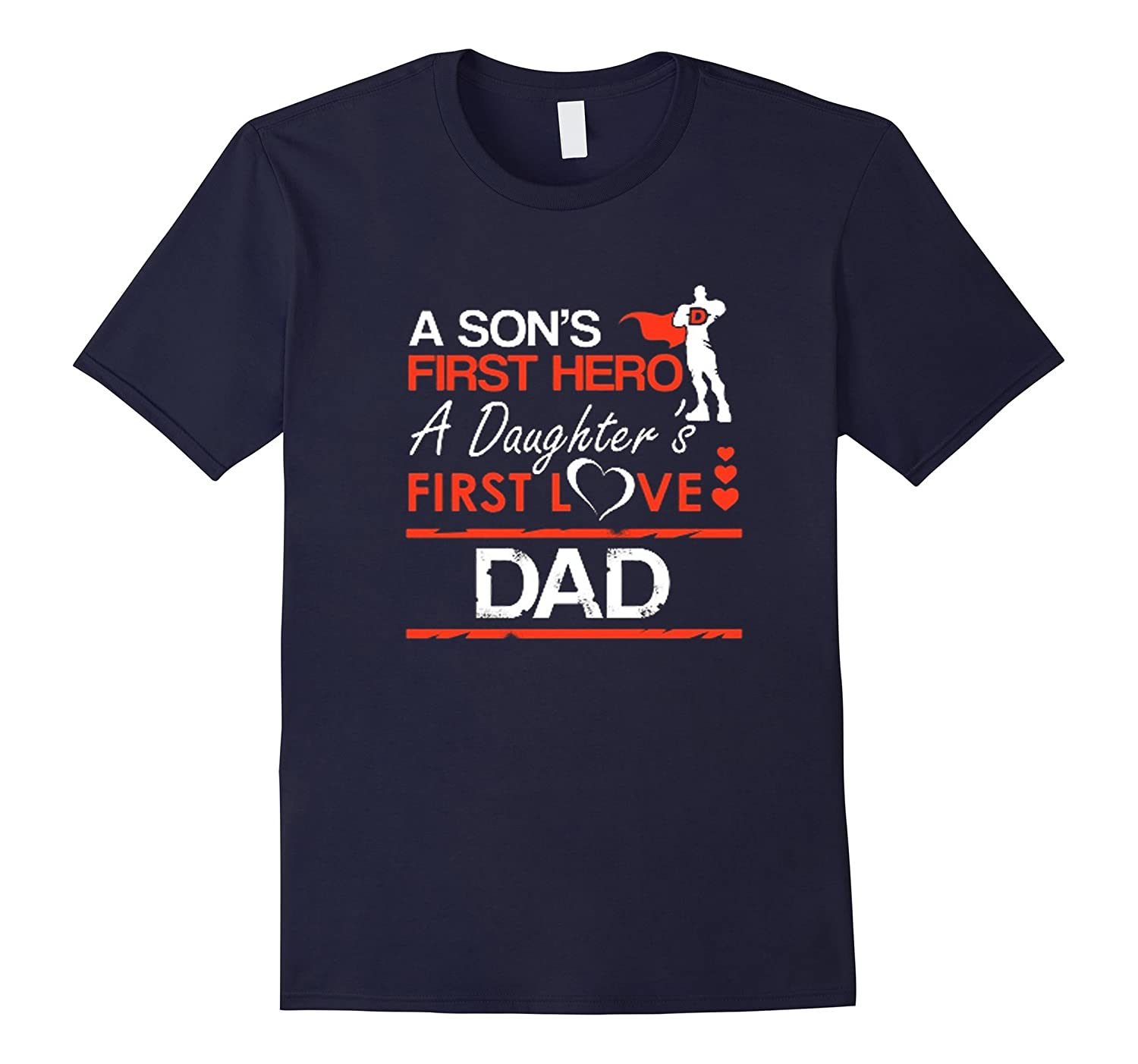A Son First Hero A Daughters First Love Dad T-Shirt-Art
