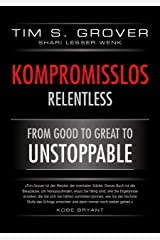 Kompromisslos - Relentless: Wie Du Deine Leistungsgrenzen nach hinten verschiebst und die elementaren Grundsätze erlernst um unaufhaltbar zu werden (German Edition) Kindle Edition