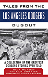 Tales from the Los Angeles Dodgers Dugout: A Collection of the Greatest Dodgers Stories Ever Told (Tales from the Team)