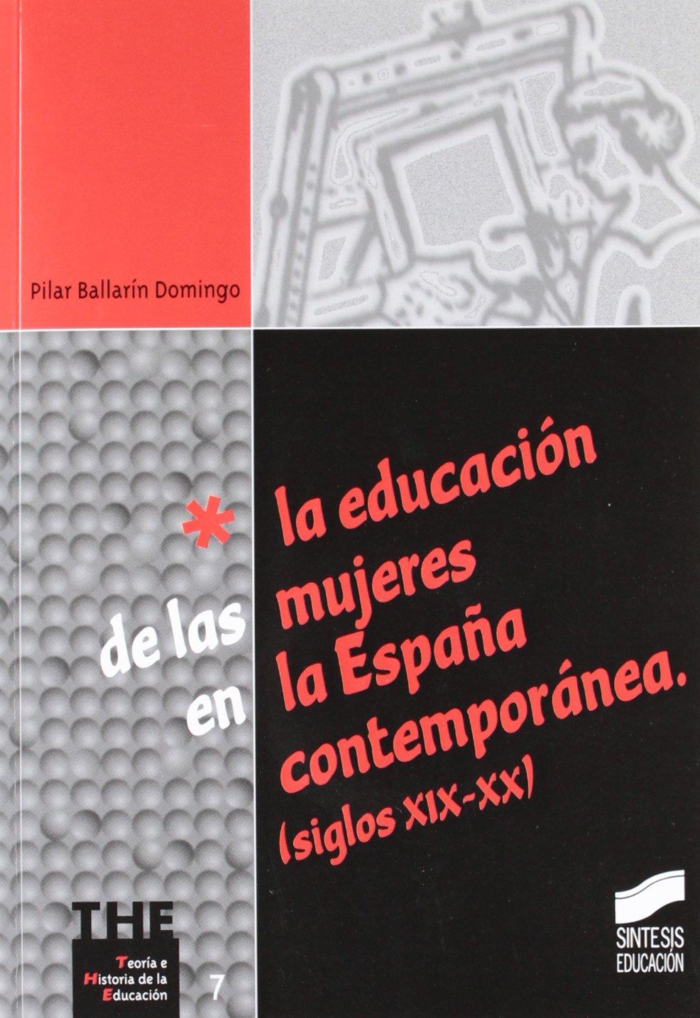 La educación de las mujeres en la España contemporánea siglos XIX-XX : 7 Teoría e historia de la educación: Amazon.es: Ballarín Domingo, Pilar: Libros