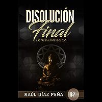 Disolución Final: Las Tres Muertes del Ego: Un Enfoque Objetivo para Disolver el Ego de acuerdo con el Cuarto Camino de Gurdjieff, el Budismo, y el Cristianismo Esotérico
