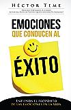 Emociones que Conducen al Éxito: Entienda el Propósito de las Emociones en la Vida (Spanish Edition)