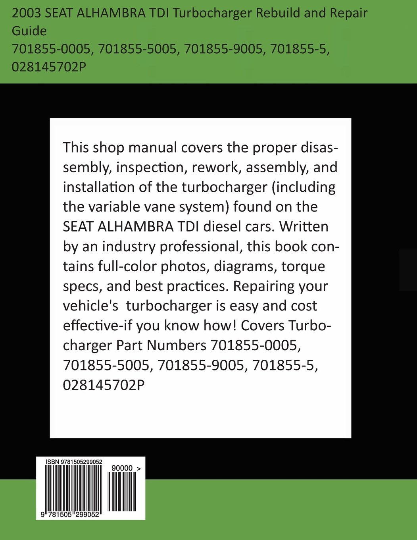 2003 SEAT ALHAMBRA TDI Turbocharger Rebuild and Repair Guide: 701855-0005, 701855-5005, 701855-9005, 701855-5, 028145702P: Brian Smothers: 9781505299052: ...