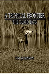 A Tropical Frontier: The Good Dog Kindle Edition