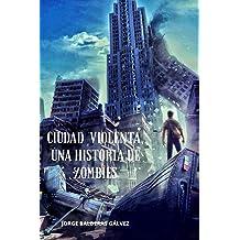 Ciudad Violenta: Una Historia de Zombies (Spanish Edition) Oct 30, 2018