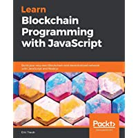 Learn Blockchain Programming with JavaScript: Build your very own Blockchain and decentralized network with JavaScript…