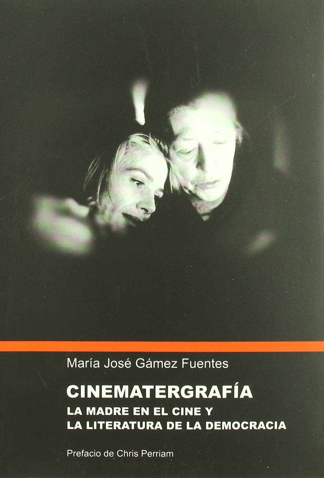 Cinematergrafía : la madre en el cine y la literatura de la democracia