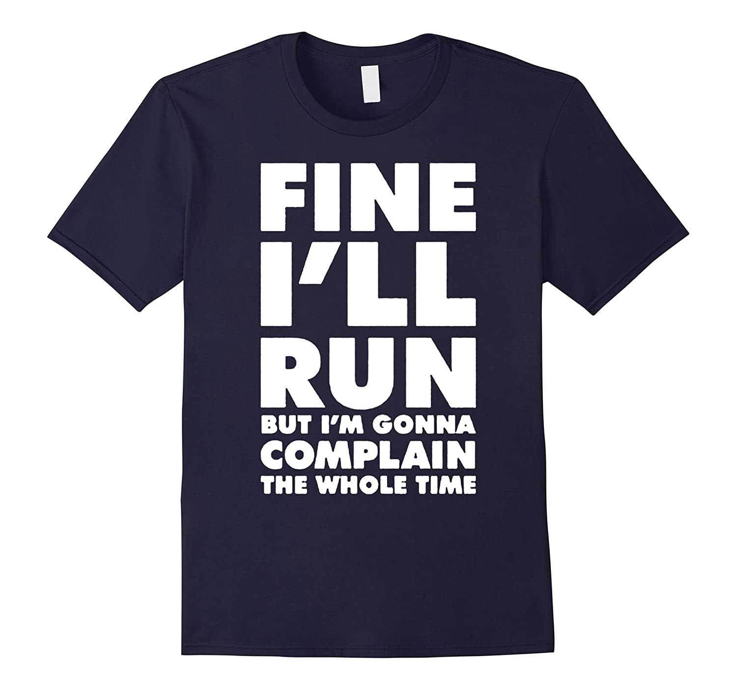 FINE I'LL RUN BUT I'M COMPLAINING THE WHOLE TIME T-SHIRT-TH