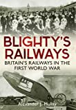 Blighty's Railways: Britian's Railways in the First World War