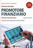 L'esame a test per promotore finanziario. Manuale di preparazione. Guida tematica ragionata ai quesiti ufficiali