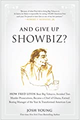 And Give Up Showbiz?: How Fred Levin Beat Big Tobacco, Avoided Two Murder Prosecutions, Became a Chief of Ghana, Earned Boxing Manager of the Year & Transformed American Law Kindle Edition