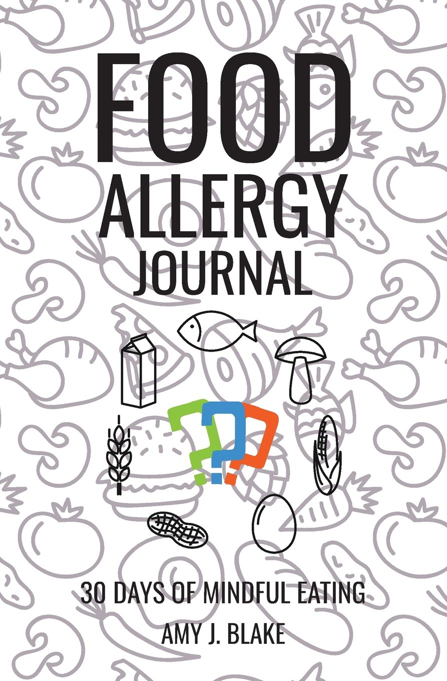 Food Allergy Journal: 30 Days Of Mindful Eating - A Daily Food Journal To Keep Track Of Your Food Intake, Discover Hidden Allergies Intolerances Or ... (Health & Wellness Food Diaries & Journals) PDF
