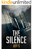The Silence: Mystery: Suspense  (Mystery: Suspense Thriller Mystery:: (Mystery, Suspense, Thriller, Suspense Crime Thriller)  Book 1)