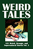 Weird Tales: 101 Weird, Strange, and Supernatural Stories Vol. 3 (Civitas Library Classics)