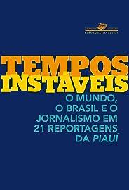 Tempos instáveis: O mundo, o Brasil e o jornalismo em 21 reportagens da piauí