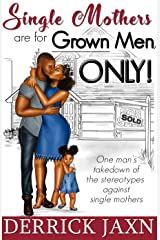 Single Mothers are for Grown Men, ONLY! Kindle Edition