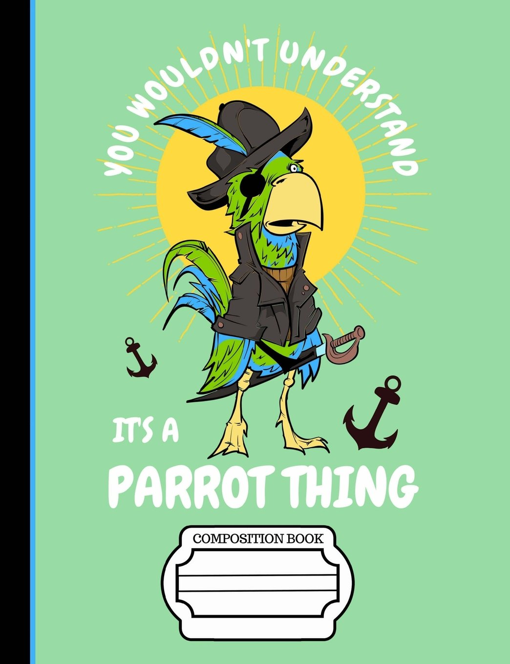 """Download Pirate Parrot You Wouldn't Understand It's A Parrot Thing Composition Notebook: Sketchbook, Art Notebook for School Teachers Students Offices - 200 Blank/Numbered Pages (7.44"""" x 9.69"""") pdf epub"""