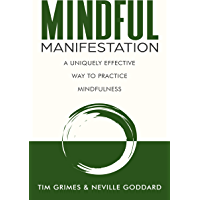 Mindful Manifestation: A Uniquely Effective Way to Practice Mindfulness (English Edition)