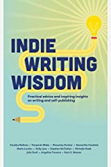 Indie Writing Wisdom : Self-Publishing Handbook: Practical advice and inspiring insights on writing and self-publishing from successful indie authors from all over the world Kindle Edition