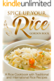 Spice Up Your Rice: A Rice Cookbook with Traditional and International Rice Recipes