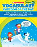 Vocabulary Cartoon of the Day: 180 Reproducible Cartoons That Expand Students Vocabularies to Help Them Become Better Readers and Writers