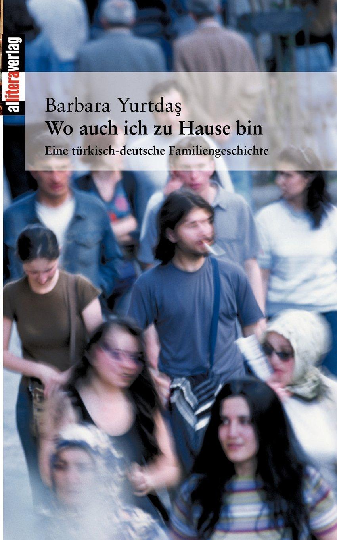 Wo auch ich zu Hause bin: Eine türkisch-deutsche Familiengeschichte (Allitera Verlag)